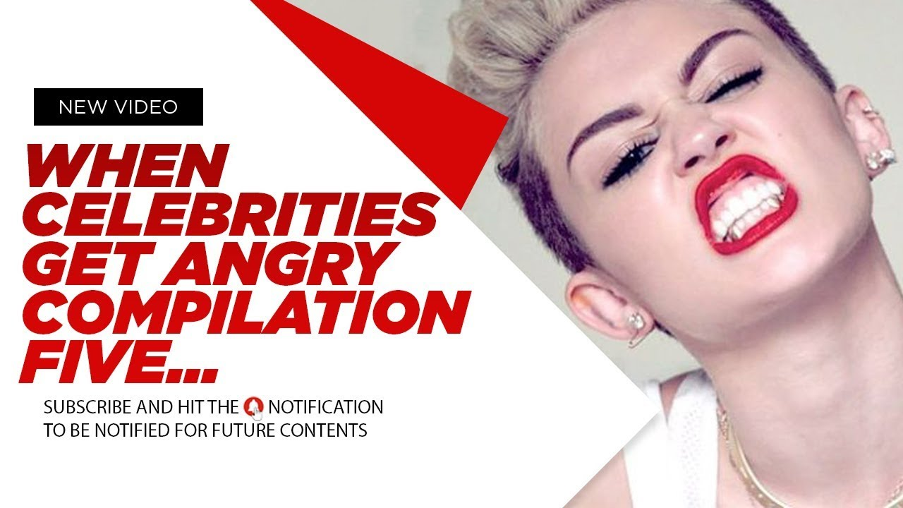 When Celebrities Get Angry Compilation 5 1